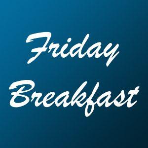 Friay Breakfast